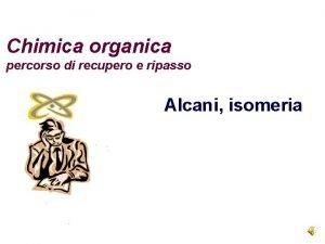 Chimica organica percorso di recupero e ripasso Alcani