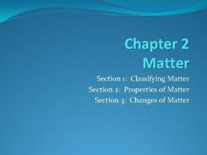 Chapter 2 Matter Section 1 Classifying Matter Section
