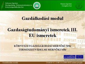 Gazdlkodsi modul Gazdasgtudomnyi ismeretek III EU ismeretek KRNYEZETGAZDLKODSI