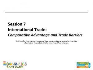 Session 7 International Trade Comparative Advantage and Trade
