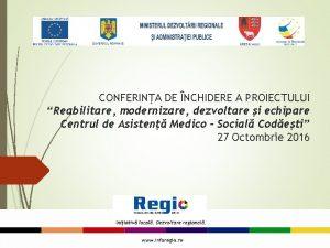 CONFERINA DE NCHIDERE A PROIECTULUI Reabilitare modernizare dezvoltare