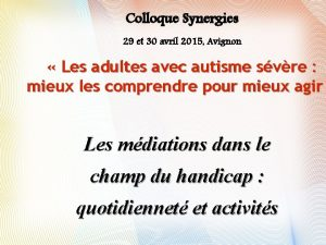 Colloque Synergies 29 et 30 avril 2015 Avignon