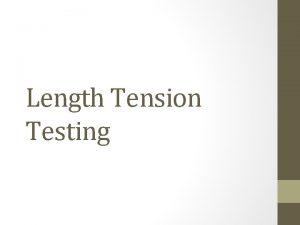 Length Tension Testing Length Tension Testing Assessment of