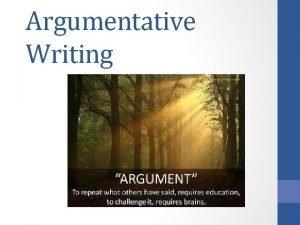 Argumentative Writing What is Argumentative Writing Writing used