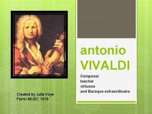 antonio VIVALDI Created by Julia Voye Ferrin MUSC