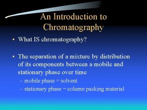 An Introduction to Chromatography What IS chromatography The
