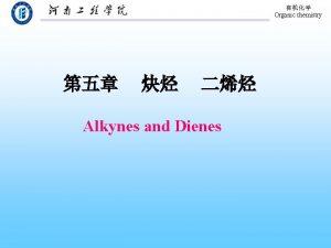 Organic chemistry Alkynes and Dienes Organic chemistry 5