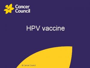 HPV Titlevaccine Slide Cancer Council What is HPV