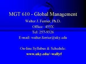 MGT 610 Global Management Walter J Ferrier Ph