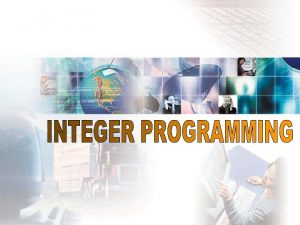 1 PEMROGRAMAN LINEAR BULAT Integer Linear Programming ILP
