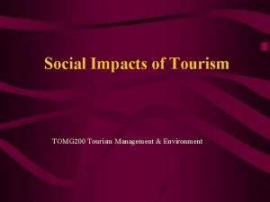 Social Impacts of Tourism TOMG 200 Tourism Management