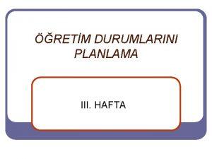 RETM DURUMLARINI PLANLAMA III HAFTA retim Durumunu Planlama