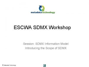 ESCWA SDMX Workshop Session SDMX Information Model Introducing