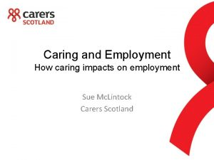Caring and Employment How caring impacts on employment