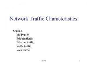 Network Traffic Characteristics Outline Motivation Selfsimilarity Ethernet traffic
