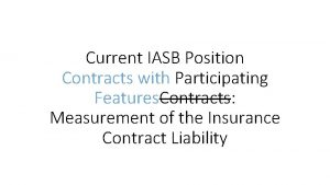 Current IASB Position Contracts with Participating Features Contracts