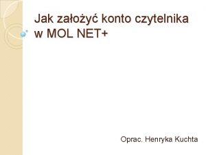 Jak zaoy konto czytelnika w MOL NET Oprac