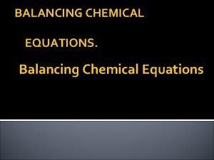 BALANCING CHEMICAL EQUATIONS Balancing Chemical Equations Rules 1