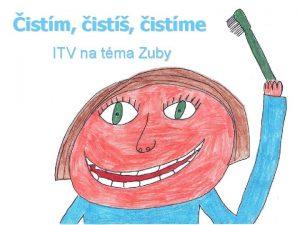 istm ist istme ITV na tma Zuby Popis