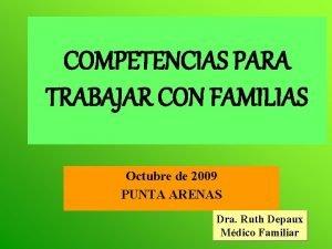 COMPETENCIAS PARA TRABAJAR CON FAMILIAS Octubre de 2009