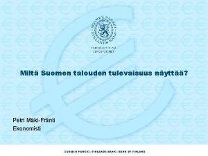 Milt Suomen talouden tulevaisuus nytt Petri MkiFrnti Ekonomisti