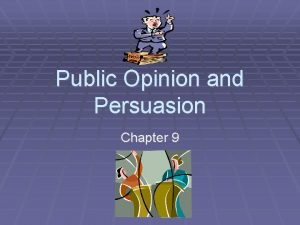 Public Opinion and Persuasion Chapter 9 Defining Public