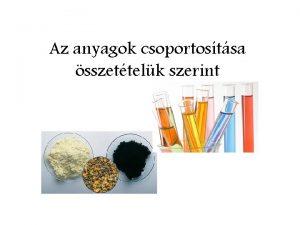 Az anyagok csoportostsa sszettelk szerint Tegynk rendet a