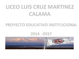 LICEO LUIS CRUZ MARTINEZ CALAMA PROYECTO EDUCATIVO INSTITUCIONAL