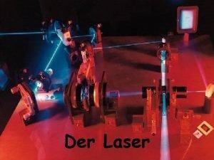 Der Laser Vorwort Wenn man den Laser verstehen