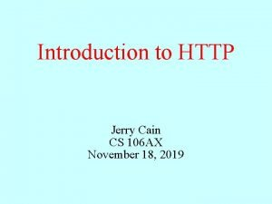 Introduction to HTTP Jerry Cain CS 106 AX
