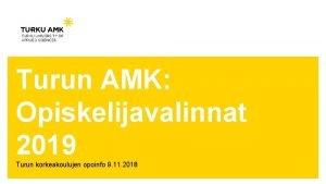 Turun AMK Opiskelijavalinnat 2019 Turun korkeakoulujen opoinfo 9