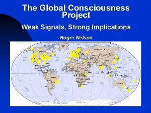 The Global Consciousness Project Weak Signals Strong Implications