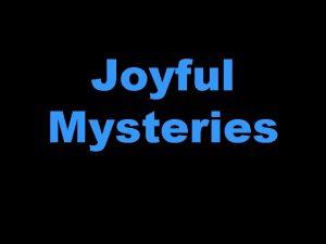 Joyful Mysteries The joyful mysteries of the rosary