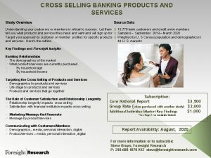 CROSS SELLING BANKING PRODUCTS AND SERVICES Study Overview
