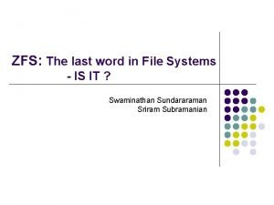 ZFS The last word in File Systems IS