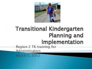 Transitional Kindergarten Planning and Implementation Region 2 TK