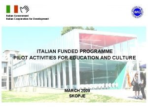 Italian Government Italian Cooperation for Development ITALIAN FUNDED