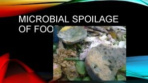 MICROBIAL SPOILAGE OF FOOD MICROBIAL SPOILAGE OF FOOD