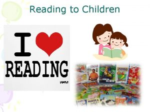 Reading to Children Why is Reading Aloud to