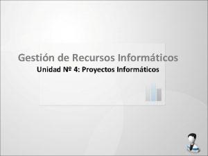 Gestin de Recursos Informticos Unidad N 4 Proyectos
