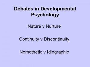 Debates in Developmental Psychology Nature v Nurture Continuity