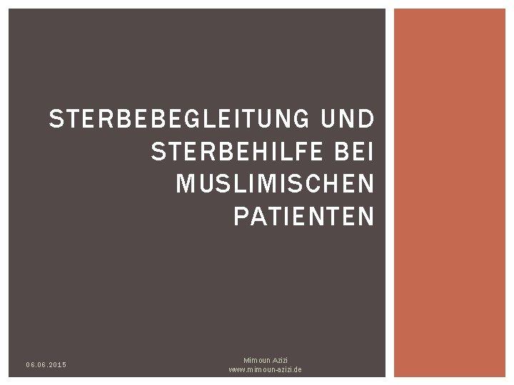 STERBEBEGLEITUNG UND STERBEHILFE BEI MUSLIMISCHEN PATIENTEN 06 2015