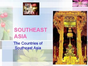 SOUTHEAST ASIA The Countries of Southeast Asia 2