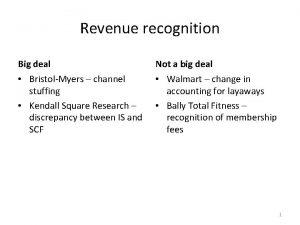 Revenue recognition Big deal Not a big deal