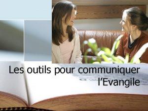 Les outils pour communiquer lEvangile Les outils dvanglisation