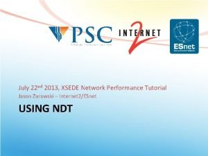 July 22 nd 2013 XSEDE Network Performance Tutorial