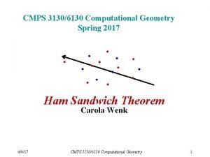CMPS 31306130 Computational Geometry Spring 2017 Ham Sandwich