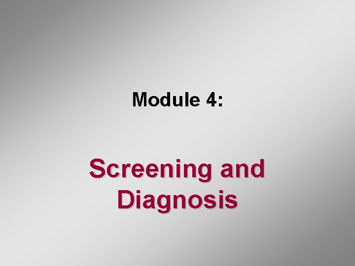 Module 4 Screening and Diagnosis Diagnosis Definitive diagnosis