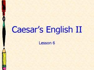 Caesars English II Lesson 6 Latin Vocabulary Lesson