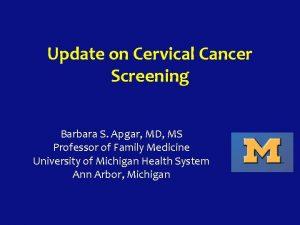 Update on Cervical Cancer Screening Barbara S Apgar